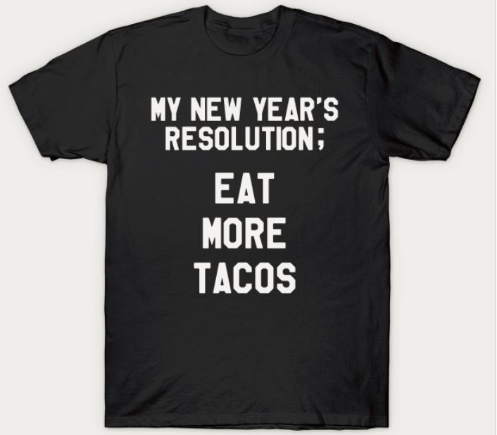 My New Year's Resolution: Eat More Tacos T-Shirt