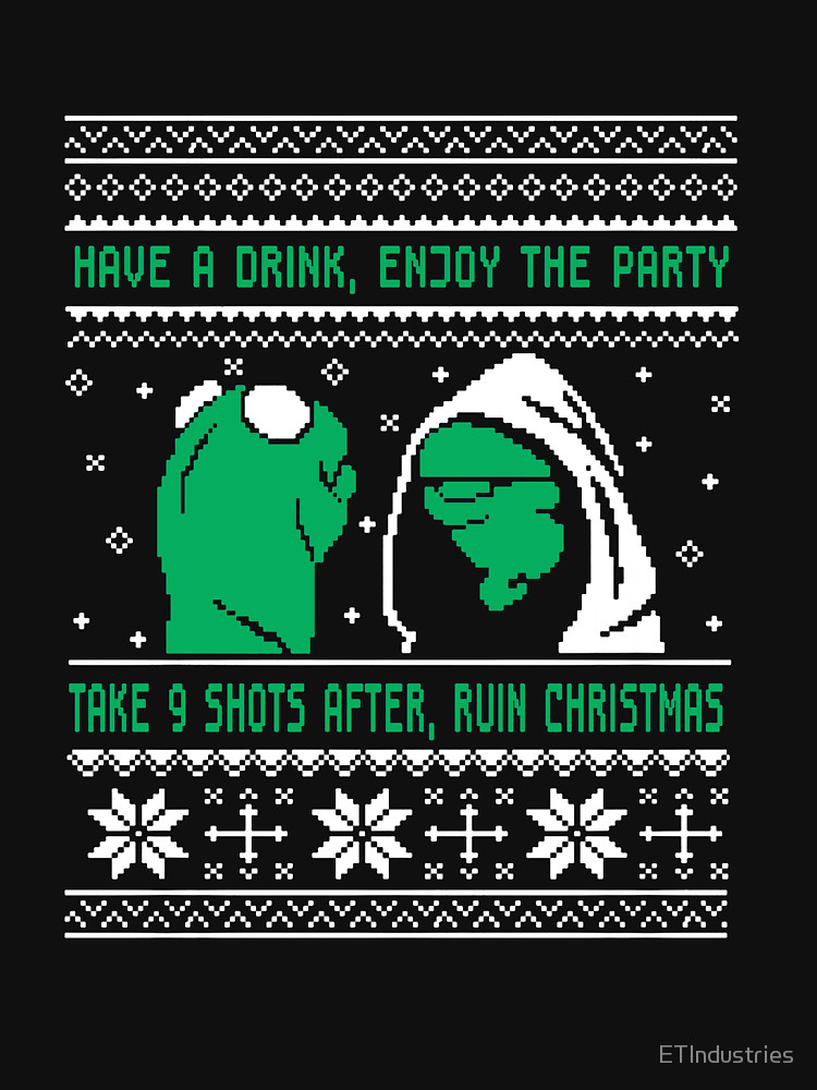 Have a Drink, Enjoy the Party Take 9 Shots After, Ruin Christmas T-Shirt