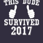 This Dude Survived 2017 T Shirt