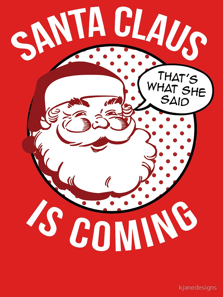 Santa Claus is Coming - That's What She Said T-Shirt
