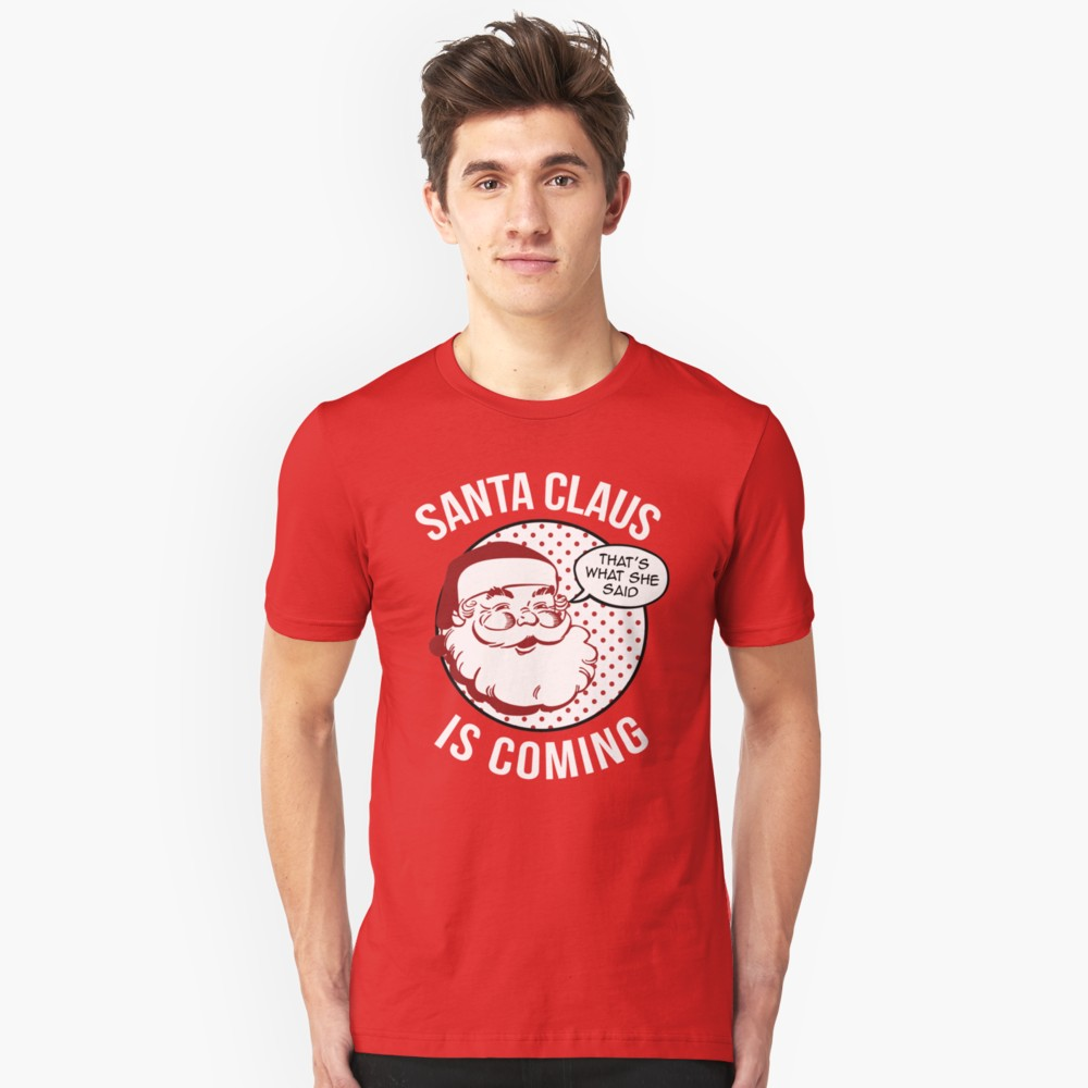 Santa Claus is Coming - That's What She Said T Shirt