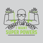Forget Lab Safety I Want Super Powers T Shirt