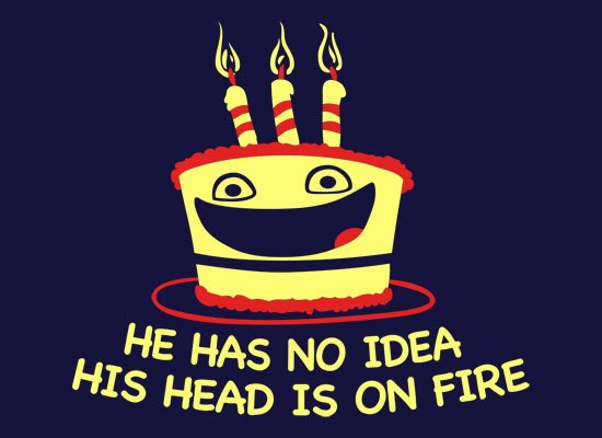 He Has No Idea His Head Is On Fire Birthday Cake T Shirt