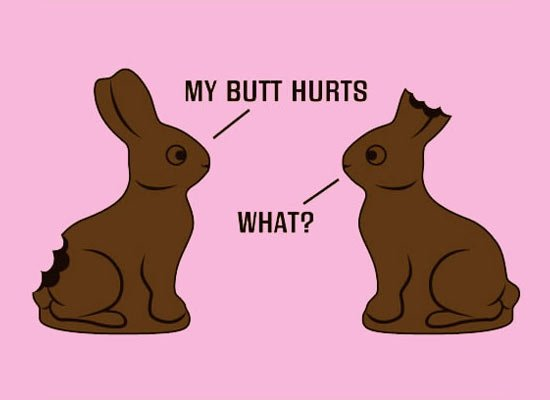 My Butt Hurts What? Chocolate Easter Bunny T-Shirt