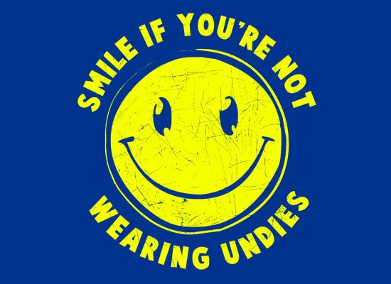 Smile If You're Not Wearing Any Undies T Shirt