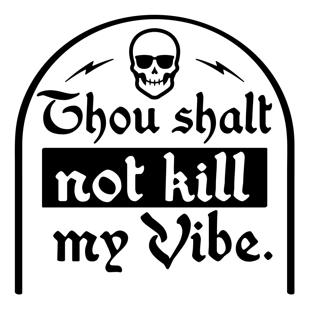 Thou Shalt Not Kill My Vibe T Shirt