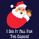 I Did It All For the Cookie T Shirt