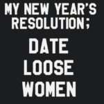 My New Year's Resolution Date Loose Women T Shirt
