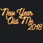 New Year Old Me 2018 T Shirt