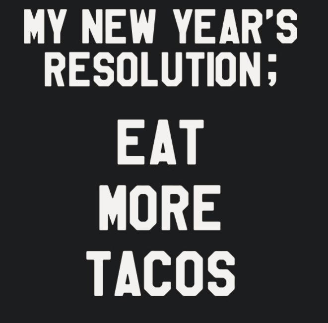 My New Year's Resolution: Eat More Tacos T Shirt