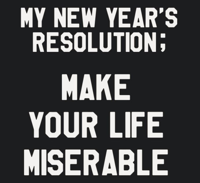 My New Year's Resolution: Make Your Life Miserable T Shirt