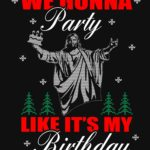 We Gonna Party Like It's my Birthday Xmas T Shirt (Jesus)