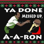 Ya Done Messed Up A-A Ron T Shirt (Key & Peele)