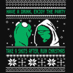 Have a Drink, Enjoy the Party Take 9 Shots After, Ruin Christmas T Shirt (Evil Kermit)