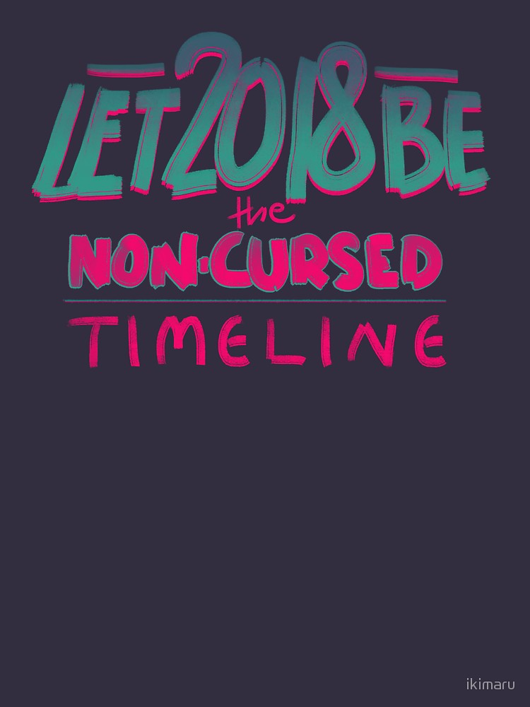 Let 2018 Be the Non-Cursed Timeline T-Shirt