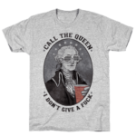 George Washington Call The Queen I Don't Give a Fuck T Shirt