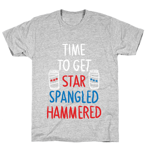 Time to Get Star Spangled Hammered T Shirt
