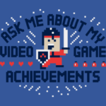 Ask Me About My Video Game Achievements T Shirt