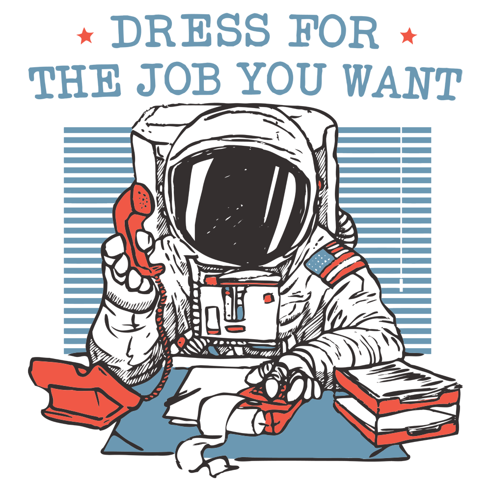 Dress For the Job You Want T Shirt