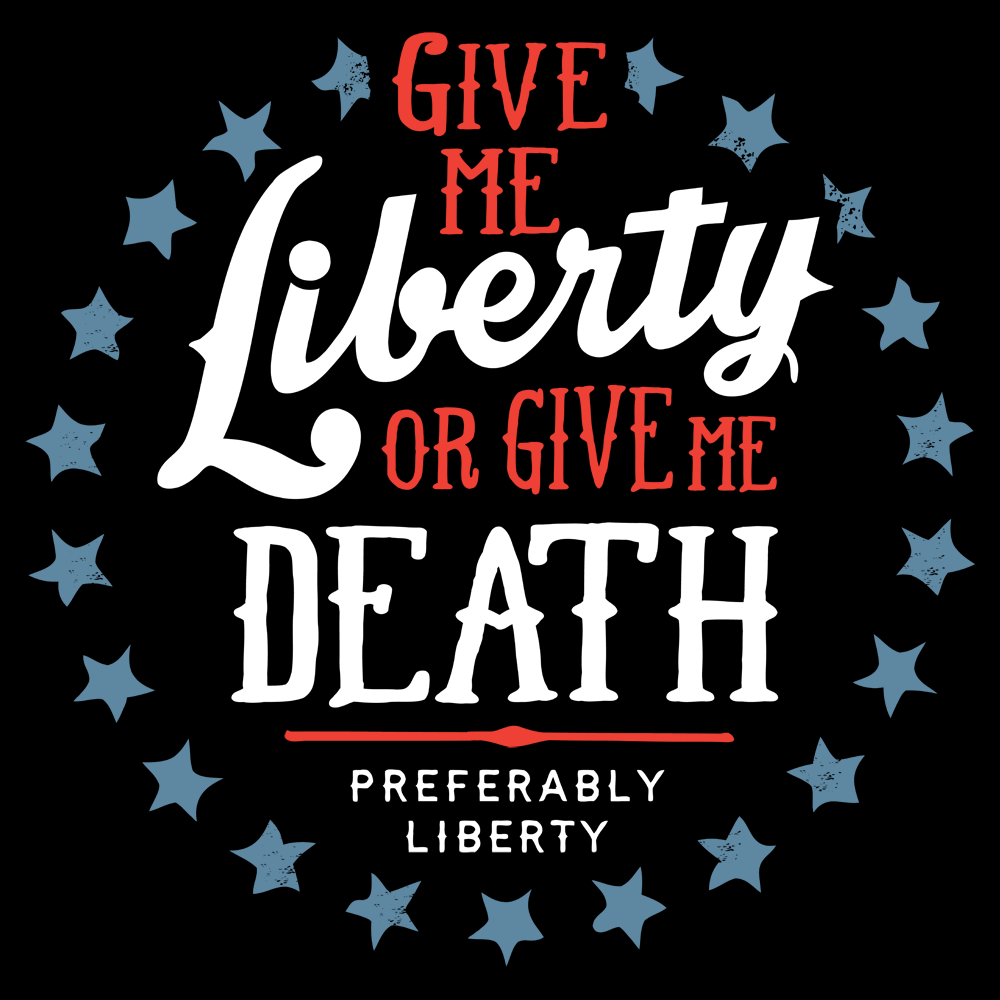 Give Me Liberty or Give Me Death Preferably Liberty T Shirt
