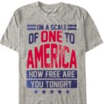 On a Scale of One To America How Free Are You Tonight? T Shirt