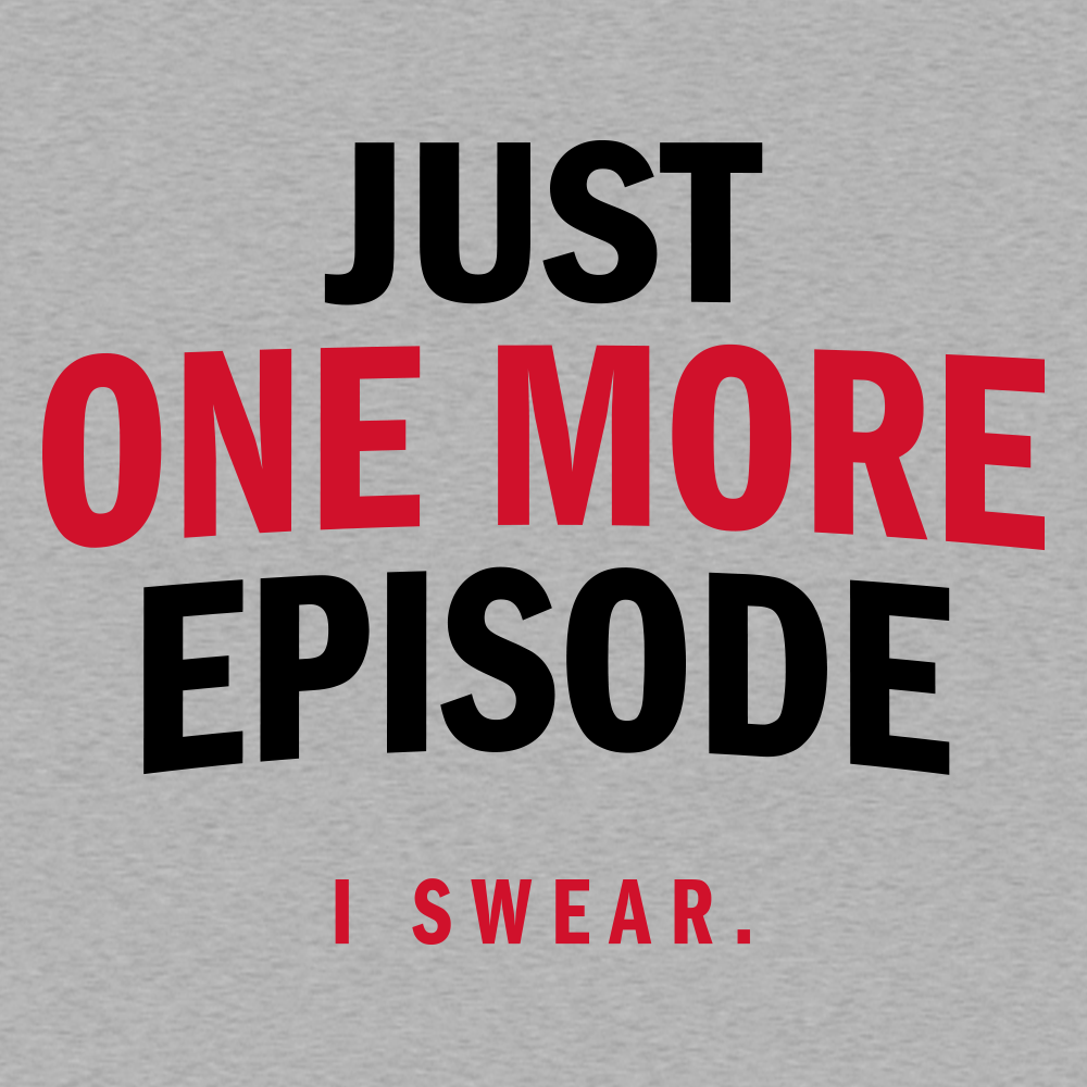 Just One More Episode T Shirt