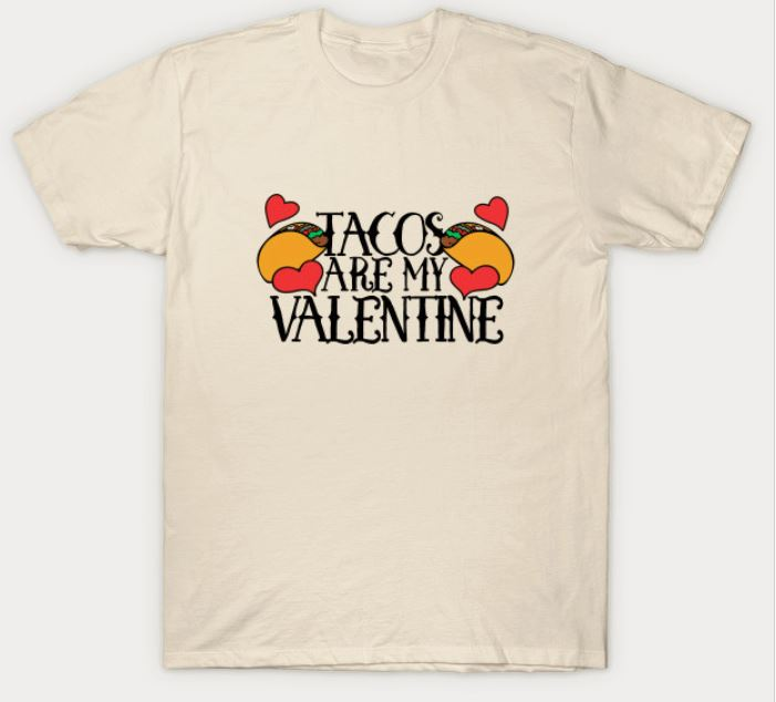 Tacos Are My Valentine T Shirt