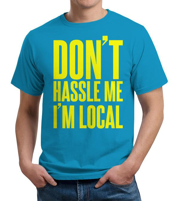 Don't Hassle Me I'm Local T Shirt