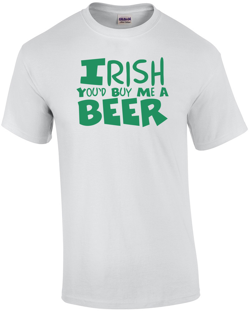 Irish You'd Buy Me a Beer T Shirt