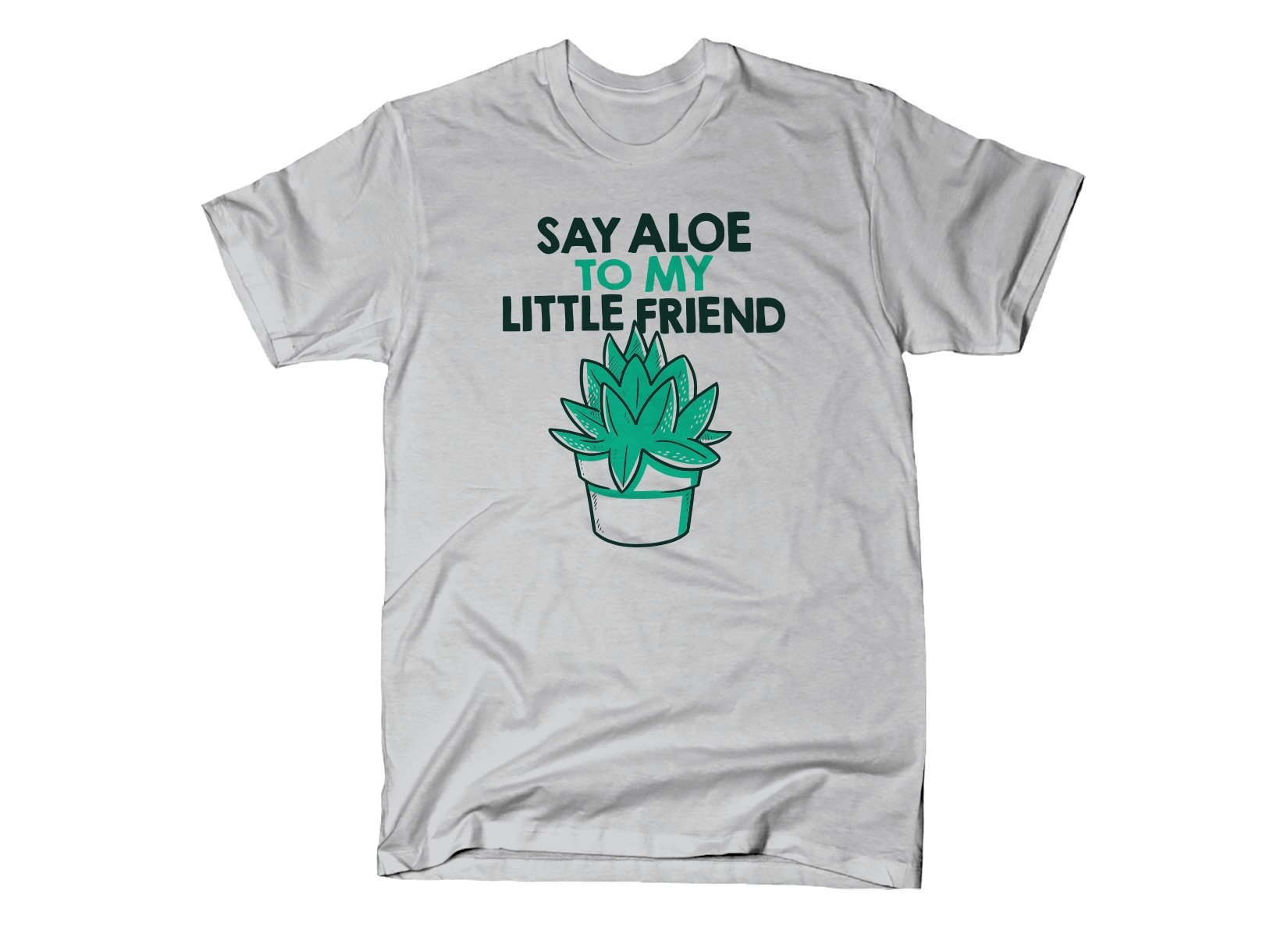 Say Aloe To My Little Friend T Shirt